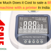 How Much Does it Cost to sale a BMI machine with a printer In India
